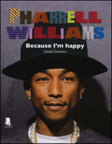 Pharrell Williams. Because I'm happy