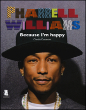 Pharrell Williams. Because I