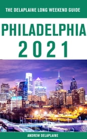 Philadelphia - The Delaplaine 2021 Long Weekend Guide