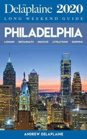 Philadelphia - The Delaplaine 2020 Long Weekend Guide