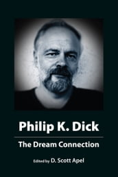 Philip K. Dick: The Dream Connection