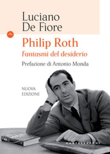 Philip Roth. Fantasmi del desiderio - Luciano De Fiore  