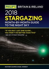 Philip s 2018 Stargazing Month-by-Month Guide to the Night Sky Britain & Ireland