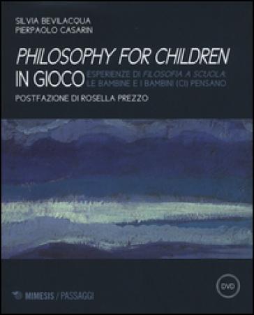 Philisophy for children in gioco. Esperienze di filosofia a scuola le bambine e i bambini (ci) pensano. Con DVD - S. Bevilacqua  