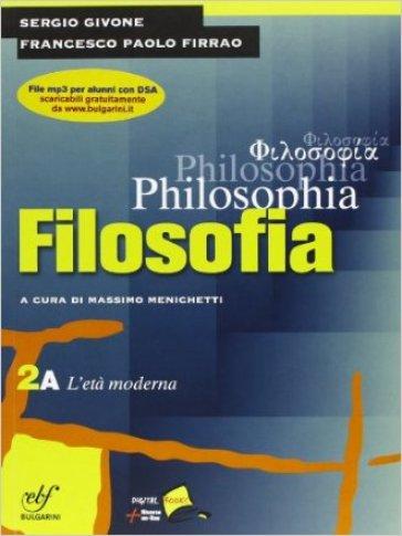 Philosophia. Vol. 2A: L'età moderna. Per i Licei e gli Ist. magistrali. Con DVD-ROM. 2. - Sergio Givone  