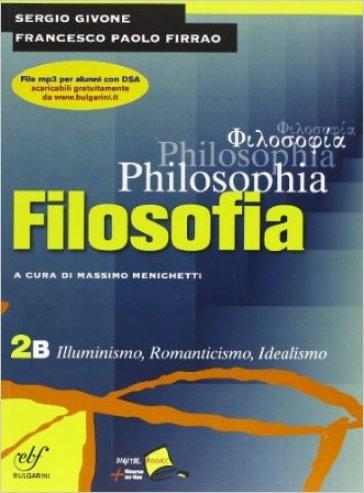 Philosophia. Vol. 2B: Illuminismo, romanticismo, idealismo. Per i Licei e gli Ist. magistrali. Con DVD-ROM. 2. - Sergio Givone |