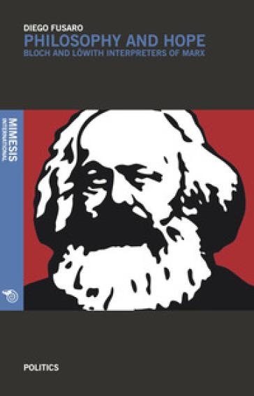 Philosophy and hope. Bloch e Lowith interpreters of Marx - Diego Fusaro   Jonathanterrington.com