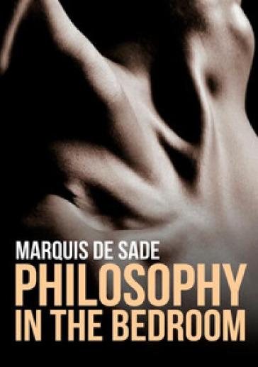 Philosophy in the bedroom - Donatien Alphonse François de Sade |