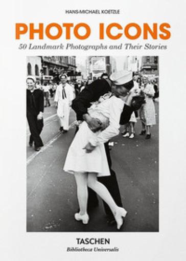 Photo icons. 50 landmark photographs and their stories - Hans-Michael Koetzle | Jonathanterrington.com