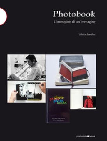 Photobook. L'immagine di un'immagine - Silvia Bordini  