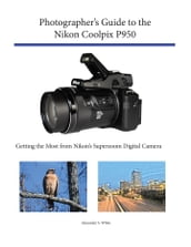 Photographer s Guide to the Nikon Coolpix P950
