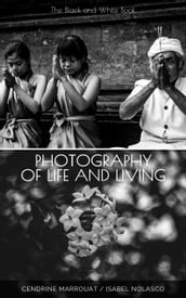 Photography of Life and Living: The Black and White Book
