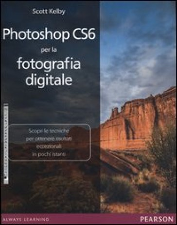 Photoshop CS6 per la fotografia digitale - Scott Kelby |