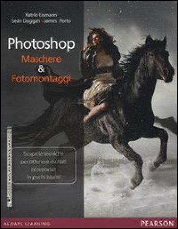 Photoshop. Maschere & fotomontaggi - Katrin Eismann  