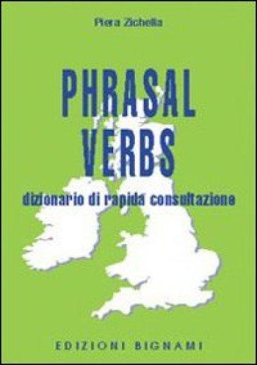Phrasal verbs. Dizionario di rapida consultazione - Piera Zichella   Rochesterscifianimecon.com