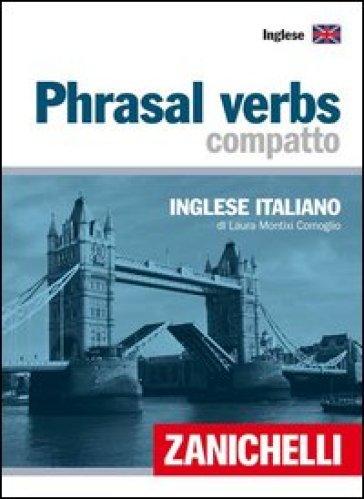 Phrasal verbs compatto. Inglese-italiano - Laura Montixi Comoglio | Rochesterscifianimecon.com