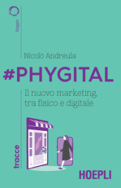 #Phygital. Il nuovo marketing, tra fisico e digitale