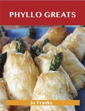 Phyllo Greats: Delicious Phyllo Recipes, The Top 70 Phyllo Recipes