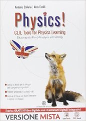 Physics! CLIL tools for physics learning. Electromagnetic waves, astroophysics and cosmology. Per i Licei e gli Ist. magistrali. Con e-book. Con espansione online
