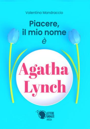 Piacere, il mio nome è Agatha Lynch - Valentina Mandraccio | Kritjur.org