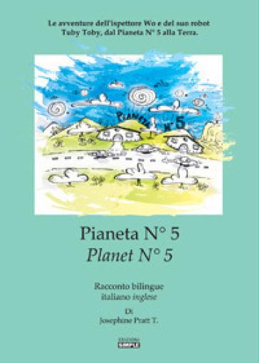 Pianeta N° 5.Le avventure dell'ispettore Wo e del suo robot Tuby Toby, dal pianeta N° 5 alla Terra. Ediz. italiana e inglese - Josephine Pratt |