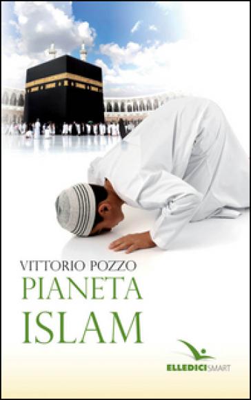 Pianeta islam - Vittorio Pozzo |