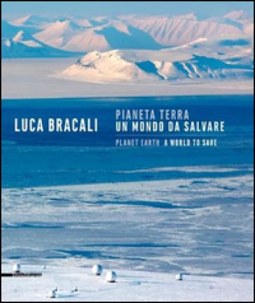 Pianeta terra. Un mondo da salvare - Luca Bracali |