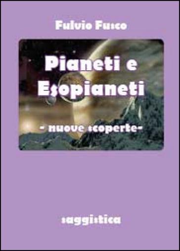 Pianeti e esopianeti. Nuove scoperte - Fulvio Fusco  