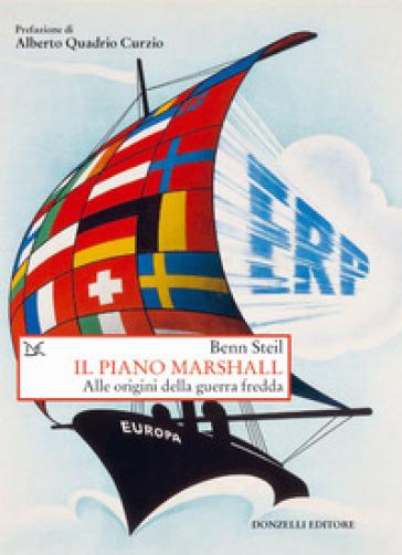 Il Piano Marshall. Alle origini della guerra fredda - Benn Steil | Jonathanterrington.com