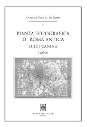 Pianta topografica di Roma antica. Luigi Canina (1850). Con cartina - Luigi Canina  
