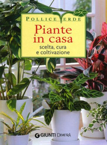 Piante in casa. Scelta, cura e coltivazione - G. Pozzi |