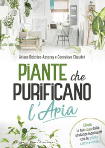 1f91469663 Piante che purificano l'aria - Ariane Boixière Asseray, Géneviève Chaudet -  Libro - Mondadori Store