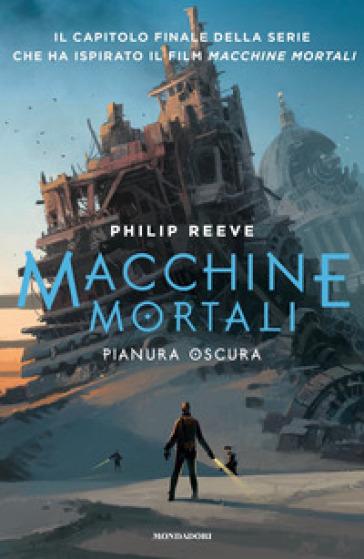 Pianura oscura. Macchine mortali - Philip Reeve | Ericsfund.org