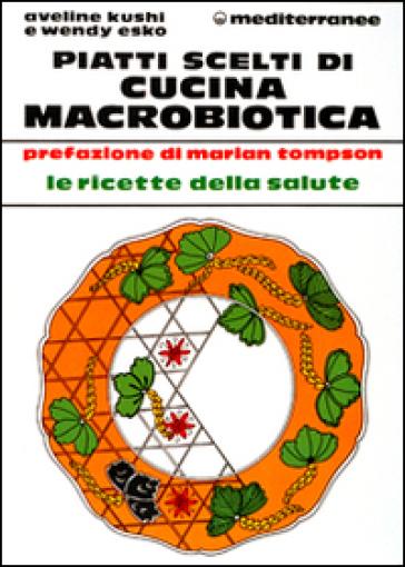 Piatti scelti di cucina macrobiotica - Wendy Esko  