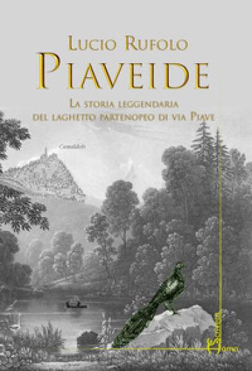 Piaveide. La storia leggendaria del laghetto partenopeo di via Piave - Lucio Rufolo | Kritjur.org