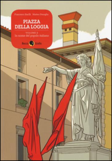 Piazza della Loggia. 2: In nome del popolo italiano - Francesco Barilli  