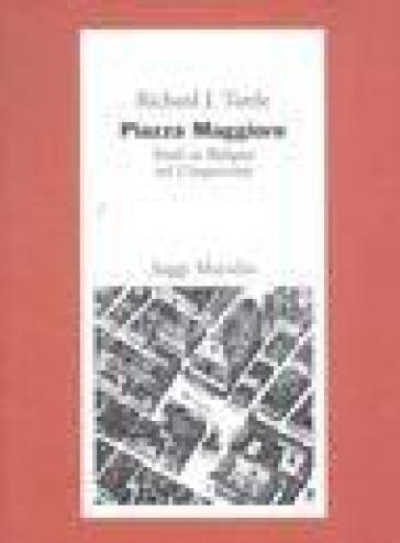 Piazza Maggiore. Studi su Bologna nel Cinquecento - Richard J. Tuttle |