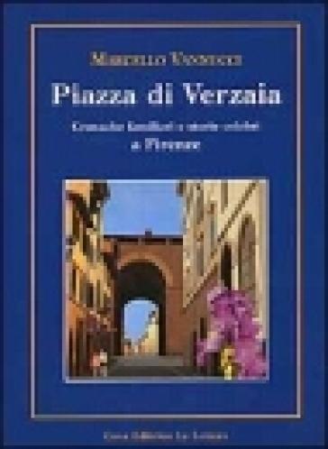 Piazza di Verzaia. Cronache familiari e storie celebri a Firenze - Marcello Vannucci |