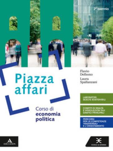 Piazza affari. Corso di economia pubblica. Per il 2° biennio degli Ist. tecnici e professionali. Con e-book. Con espansione online - Flavio Delbono |