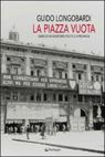 Piazza vuota. Diario di un segretario politico di provincia (La) - Guido Longobardi |