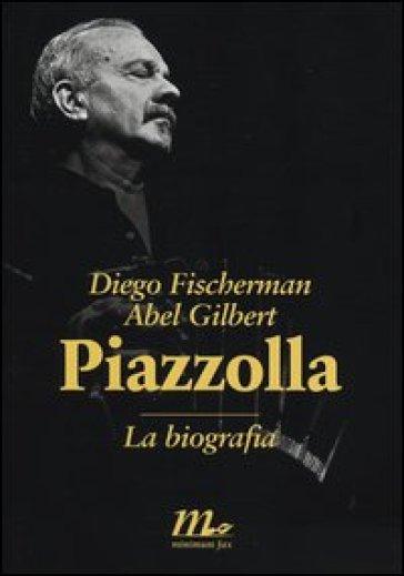 Piazzolla. La biografia - Diego Fischerman  