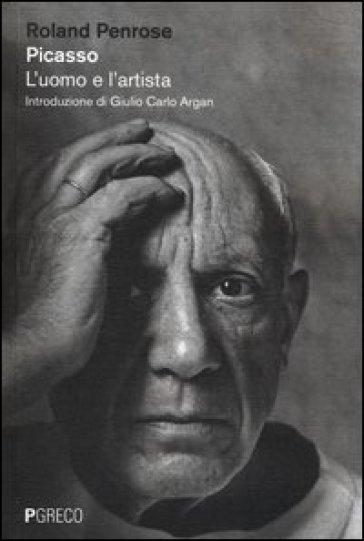 Picasso. L'uomo e l'artista - Roland Penrose |