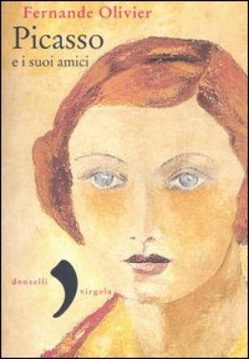 Picasso e i suoi amici - Fernande Olivier | Rochesterscifianimecon.com