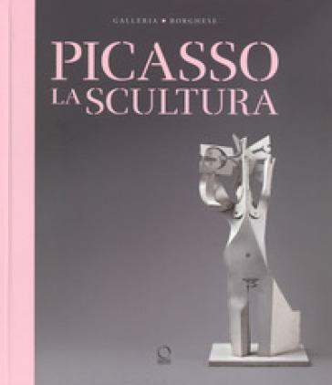 Picasso. La scultura. Catalogo della mostra (Roma, 24 ottobre 2018-3 febbraio 2019). Ediz. illustrata - M. Bonanomi |