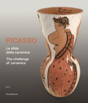 Picasso. La sfida della ceramica. Catalogo della mostra (Faenza, 1 novembre 2019-13 aprile 2020). Ediz. italiana e inglese - S. Haro Gonzalez | Thecosgala.com