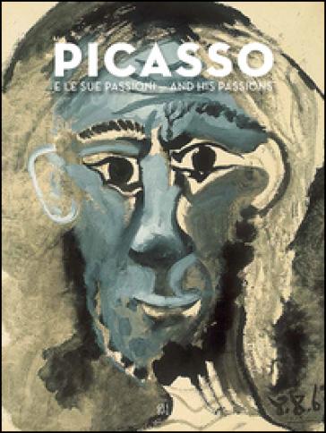 Picasso e le sue passioni-and his passions