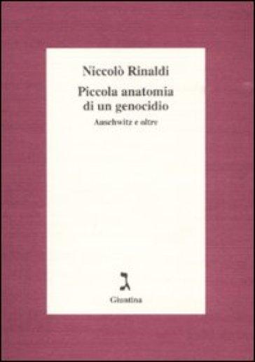 Piccola anatomia di un genocidio. Auschwitz e oltre - Niccolò Rinaldi  