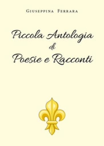 Piccola antologia di poesie e racconti - Giuseppina Ferrara  