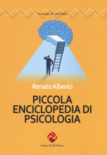 Piccola enciclopedia di psicologia - Renato Alberici |