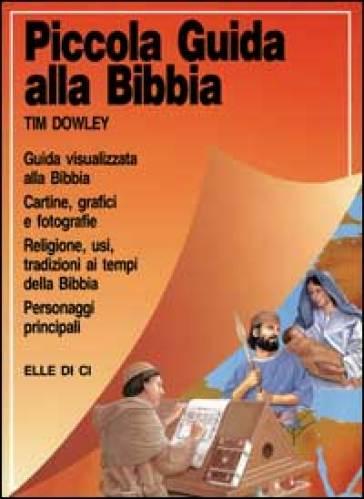 Piccola guida alla Bibbia - Tim Dowley |